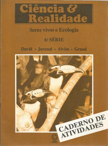 ciência e realidade: seres vivos e ecologia  david / juvenal