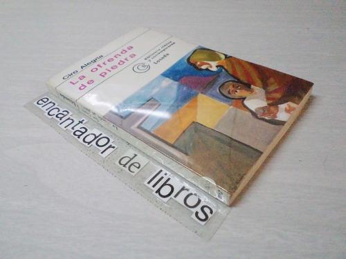 ciro alegria - la ofrenda de piedra (1°ed.1978)