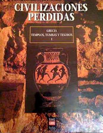 civilizaciones perdidas    grecia  templos, tumbas y tesoros