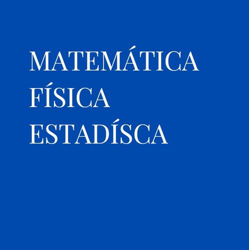 clases matemática,física,estadística,electricidad. 2 horas.