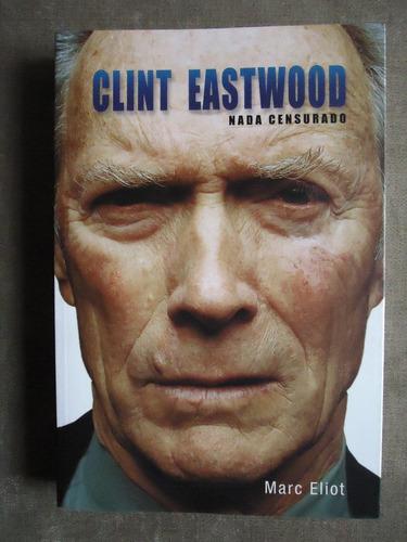 clint eastwood - nada censurado - livro biográfico