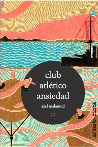 club atlético ansiedad. axel malamud - ed. modesto rimba
