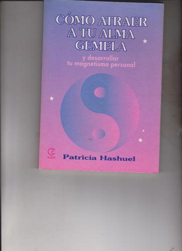 còmo atraer a tu alma gemela(patricia hashuel)