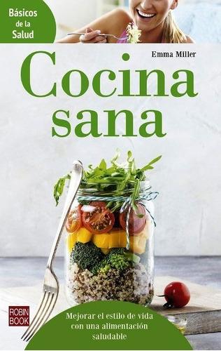 cocina sana - básicos de la salud, emma miller, robin book