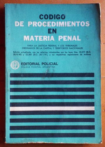 código de procedimientos en materia penal- ed. policial 1981