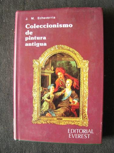 coleccionismo de pintura antigua por j.m. echeverria