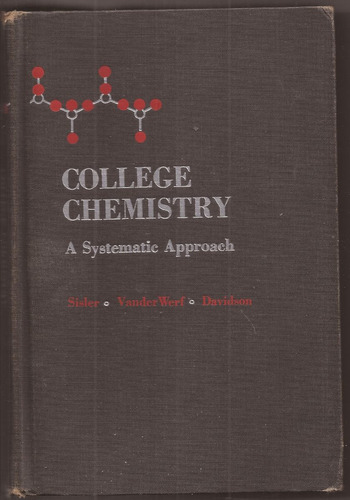 college chemistry a systematic approach sisler/ werf/..