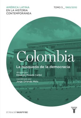 colombia 5. 1960/2010. la búsqueda de la democracia(libro hi