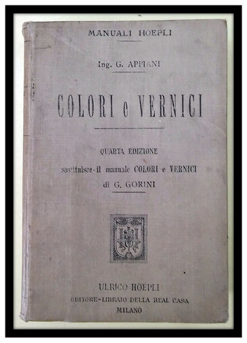 colori e vernici manual hoepli. 1905 ing. appiani