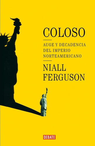 coloso. auge y decadencia del imperio americano - n.ferguson