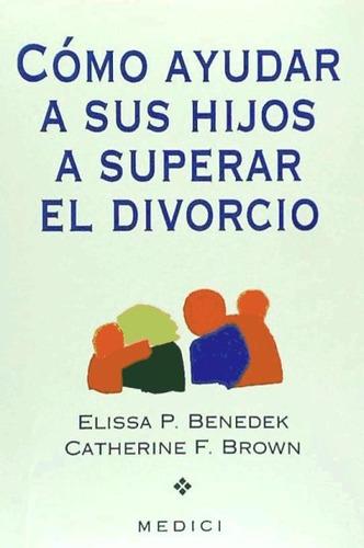 cómo ayudar a sus hijos a superar el divorcio(libro varios)