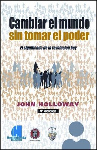cómo cambiar el mundo sin tomar el poder - john holloway