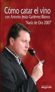 cómo catar el vino con la  nariz de oro 2007  (otros titulo