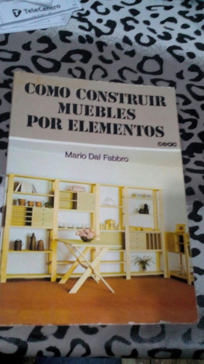 Como Construir Muebles Por Elementos Mario Dal Fabbro - $ 200,00 en ...