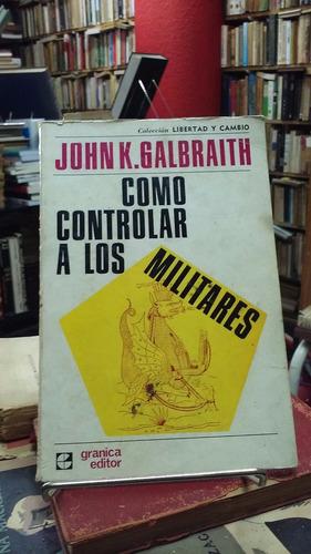 como controlar a los militares, john k. galbraith