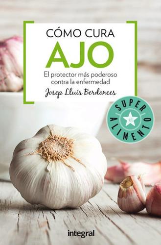 como cura el ajo(libro cuidado del cuerpo)