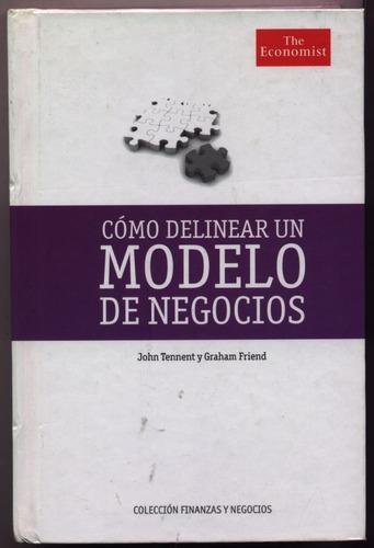 cómo delinear un modelo de negocios. j. tennent y g. friend