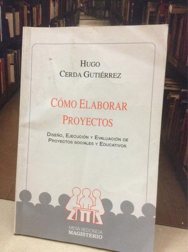 cómo elaborar proyectos - hugo cerda gutierrez