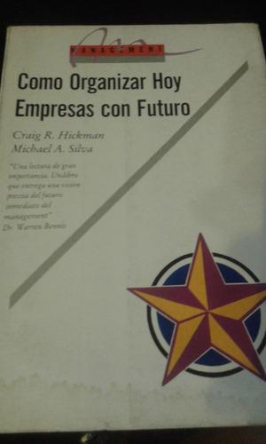 cómo organizar hoy empresas con futuro. hickman/ silva.  el