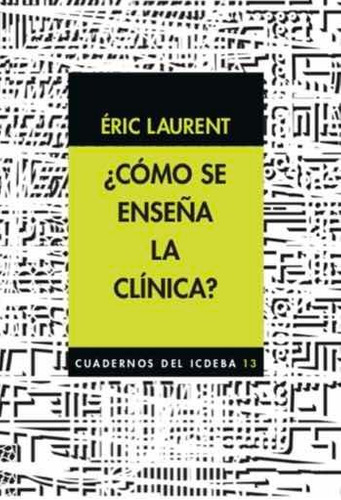 ¿cómo se enseña la clínica? éric laurent cuadernos icdeba