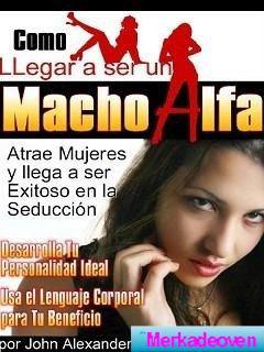 como ser. un verdadero macho alfa.**atraelas como macho alfa
