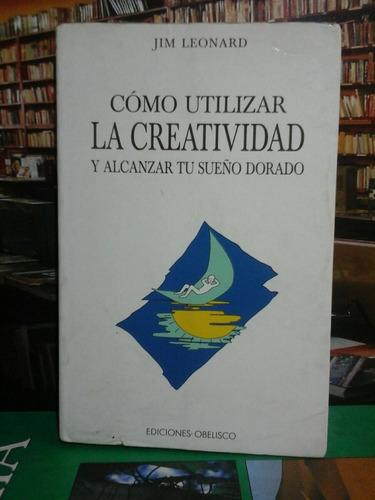 como utilizar la creatividad, jim leonard, autoayuda.