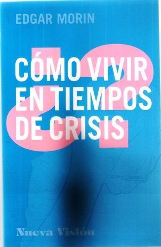 cómo vivir en tiempos de crisis - edgar morin