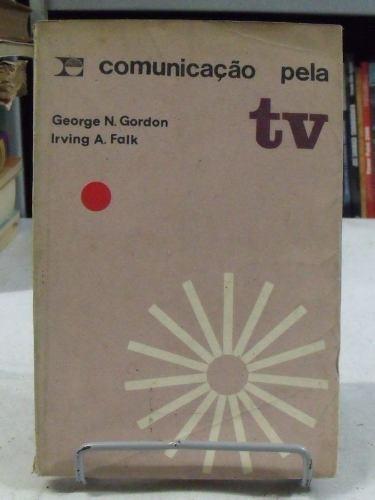 comunicação pela tv - george n. gordon / irving a. falk