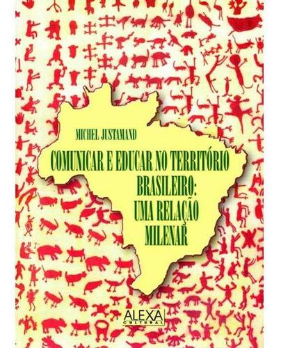 comunicar e educarno teritório brasileiro: uma relação milen