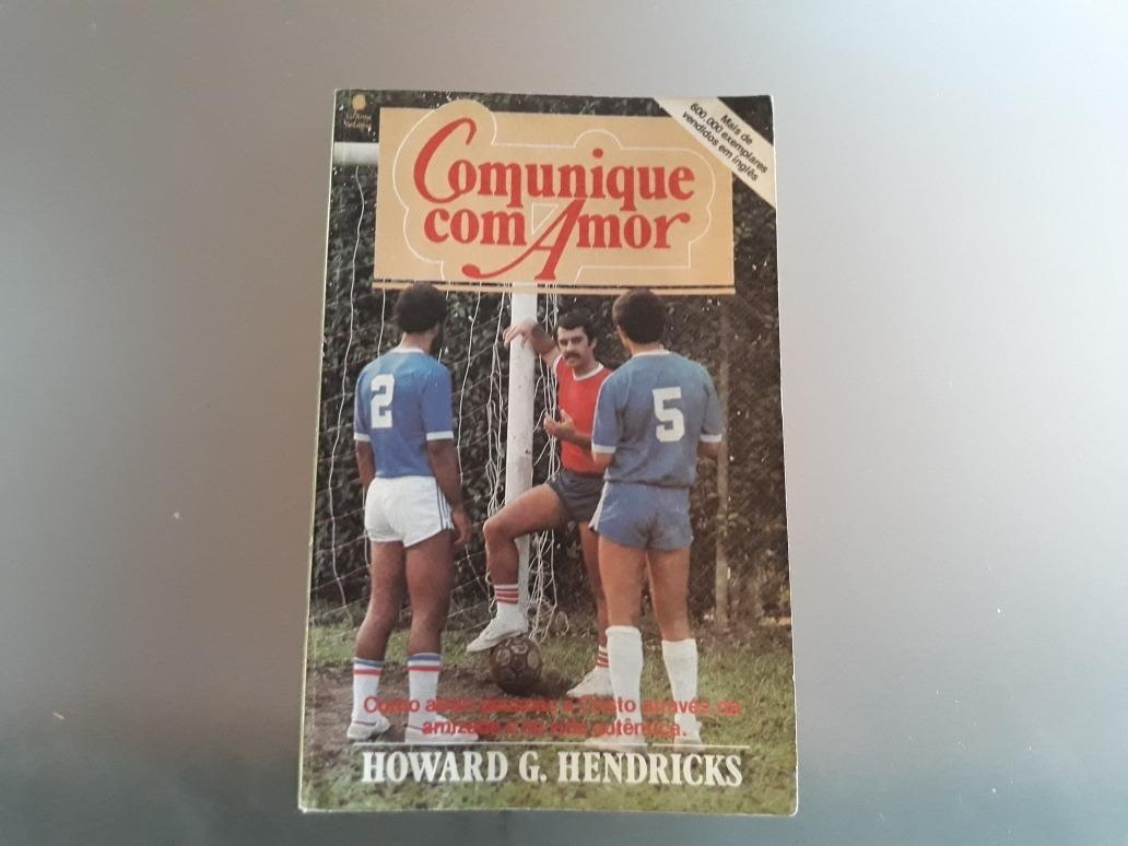 Comunique Com Amor, Howard G. Hendricks - R$ 15,00 em Mercado Livre
