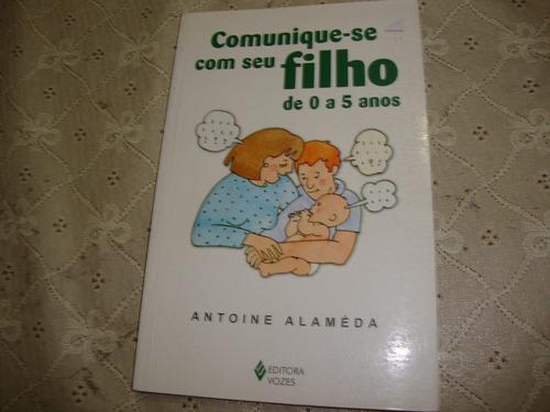 comunique-se com seu filho de 0 a 5 anos - antoine alameda