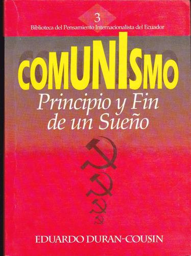 comunismo principio y fin de un sueño de eduardo durán-cousi