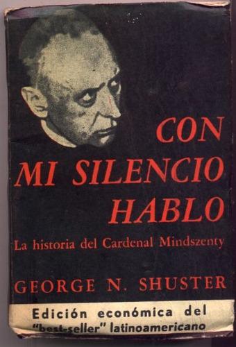 con mi silencio hablo. historia cardenal mindszenty. shuster