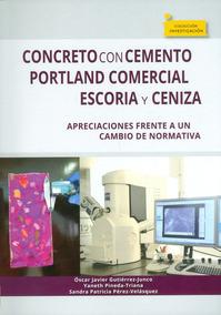 Resultado de imagen para Concreto con cemento Portland comercial, escoria y ceniza: apreciaciones frente a un cambio de normativa. - Primera edición
