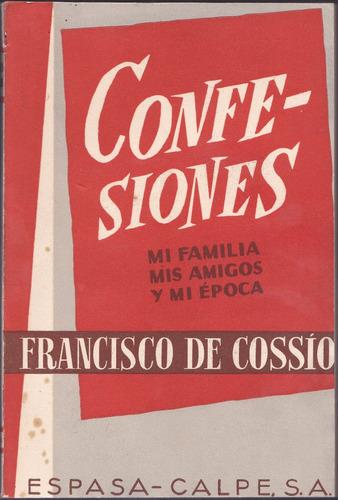 confesiones, mi familia amigos y época / francisco de cossio
