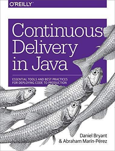 continuous delivery in java : daniel bryant