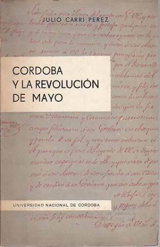 cordoba y la revolucion de mayo - julio carri perez