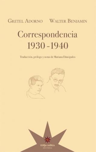 correspondencia 1930-1940. adorno, gretel / benjamin, walter