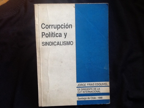 corrupción política y sindicalismo - jorge frías esquivel