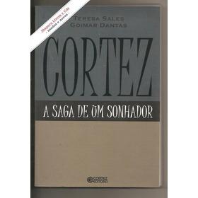 Cortez, A Saga De Um Sonhador - T. Sales E G. Dantas (novo)
