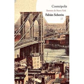 Cosmópolis Retratos De Nueva York - Crónica - Fabián Soberón