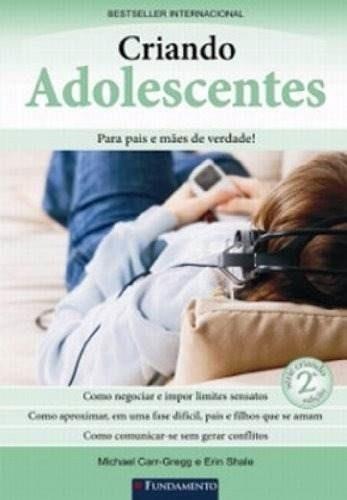 criando adolescente: para pais e mães de verdade! 2ª ed