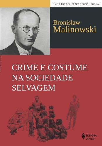 crime e costume na sociedade selvagem - col. antropologia