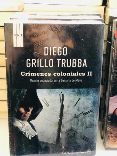 crímenes coloniales 2 - diego grillo truba -  nuevo