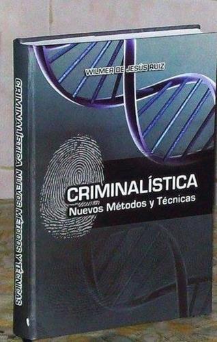 criminalística. nuevos métodos y técnicas