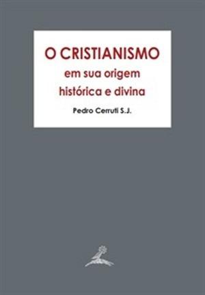 cristianismo em sua origem histórica e divina, o