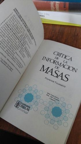 crítica de la informacion de masas - florence toussaint