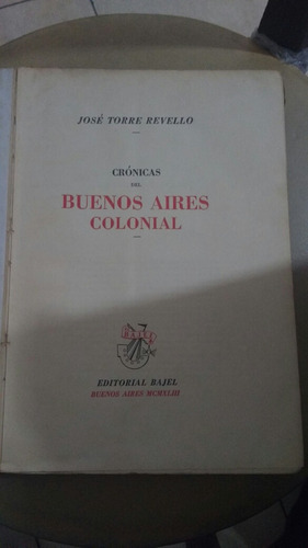 cronicas del buenos aires colonial jose torre revello