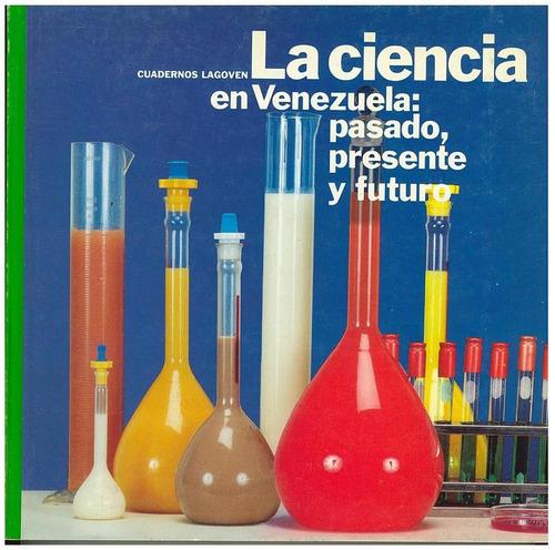 cuadernos lagoven, la ciencia en venezuela: pasado, presente
