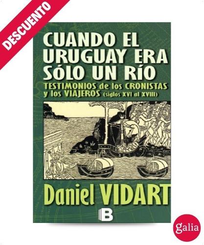 cuando el uruguay era sólo un río » daniel vidart
